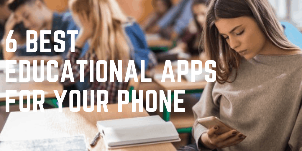 6 Best Educational Apps For Your Phone