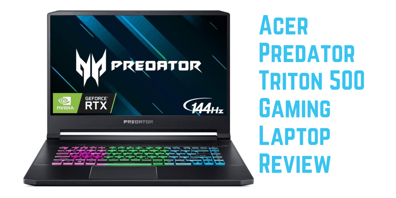 Acer Predator Triton 500 Gaming Laptop Review with Nvidia GeForce RTX 2060