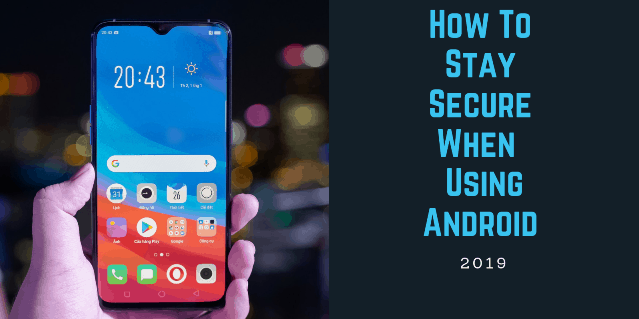 How To Stay Secure When Using An Android Smartphone Or Tablet