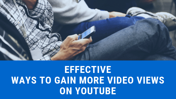Effective Ways to Gain More Video Views on YouTube