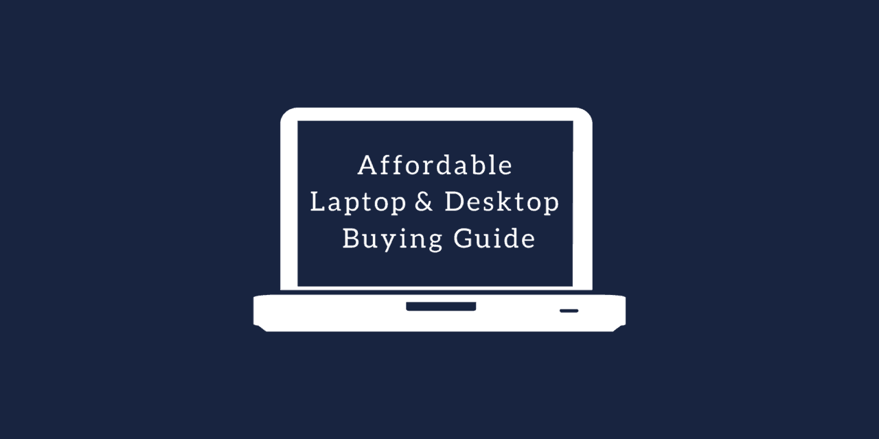 Affordable Laptops & Desktop Buying Guide for Working at Home During the Covid Pandemic