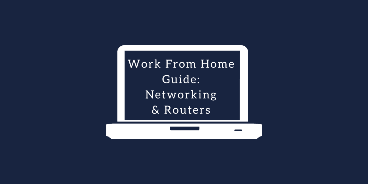 Working from Home Guide: Networking and Routers