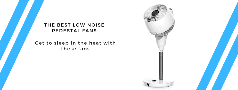 The Best Pedestal Fans on Amazon – Low noise Cooling fans ideal for sleeping & working at home