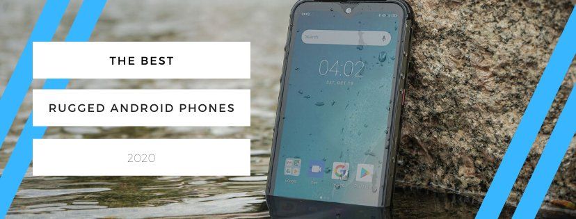 The Best Rugged Android Phones for 2020 – Waterproof & drop proof phones with good performance & cameras