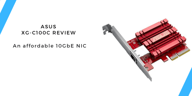 ASUS XG-C100C 10 Gbps Ethernet PCI-E Network Interface Card Review – Why so cheap?